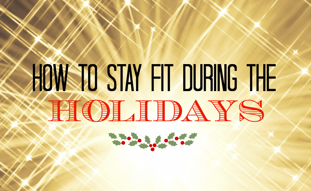 15 Surefire Strategies to Stay Fit From Thanksgiving to New Years